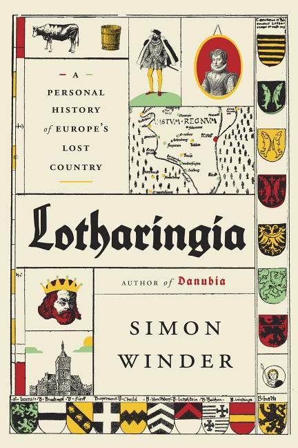 Lotharingia: A Personal History of Europe's Lost Country. Simon Winder