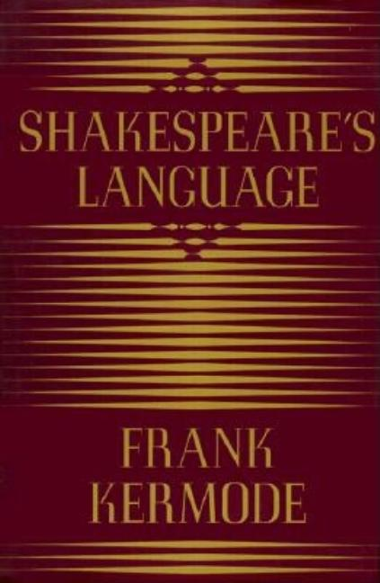 Shakespeare's Language. FRANK KERMODE