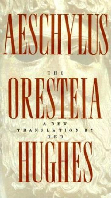 The Oresteia. Ted Hughes Aeschylus
