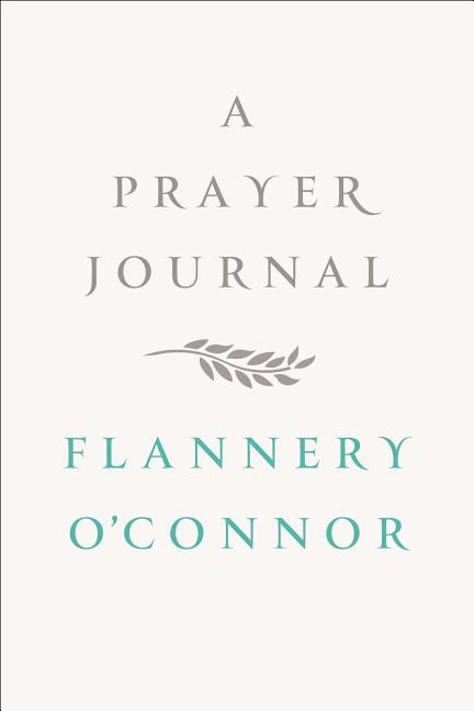 A Prayer Journal. Flannery O'Connor