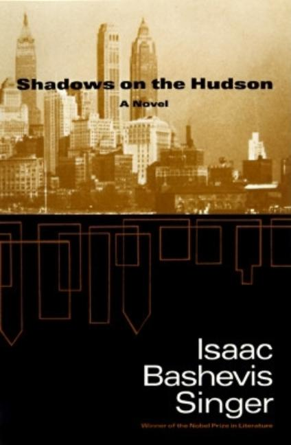 Shadows on the Hudson. Isaac Bashevis Singer.