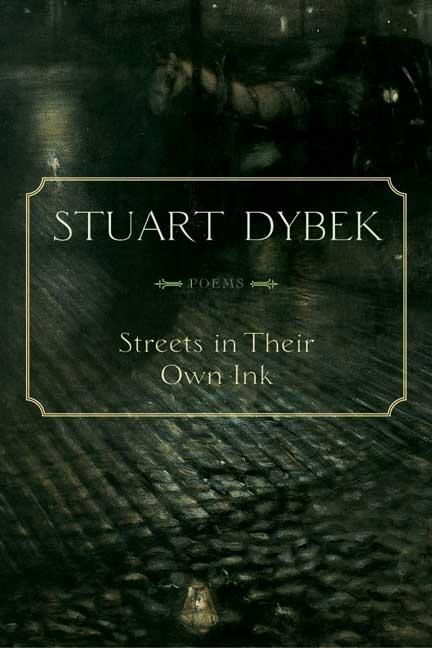 Streets in Their Own Ink: Poems. Stuart Dybek