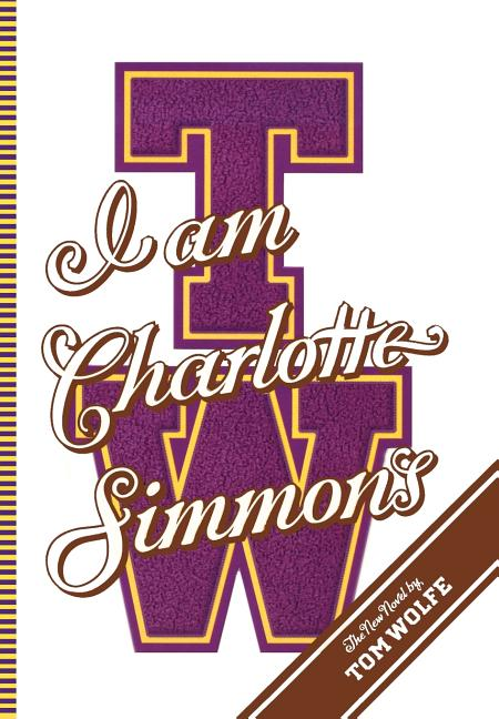 I Am Charlotte Simmons: A Novel. TOM WOLFE.