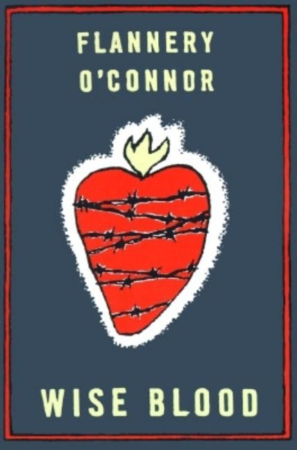 Wise Blood: A Novel. FLANNERY OCONNOR.
