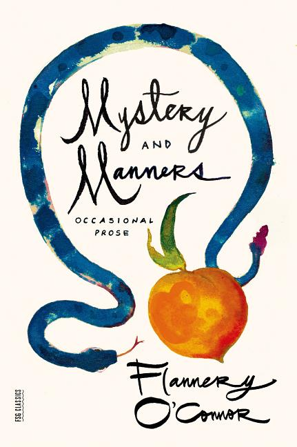 Mystery and Manners. FLANNERY OCONNOR.