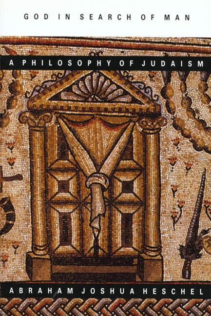 God in Search of Man : A Philosophy of Judaism. ABRAHAM JOSHUA HESCHEL