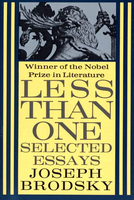 Less Than One : Selected Essays. JOSEPH BRODSKY, Lyn Coffin, Bernard Meares, Romare Bearden