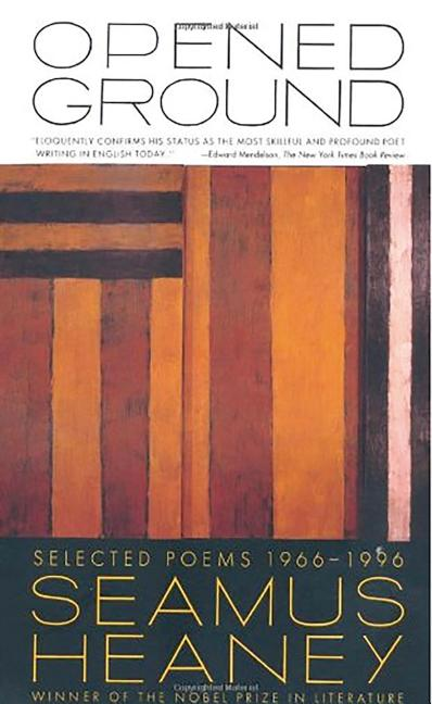 Opened Ground: Selected Poems, 1966-1996. Seamus Heaney.