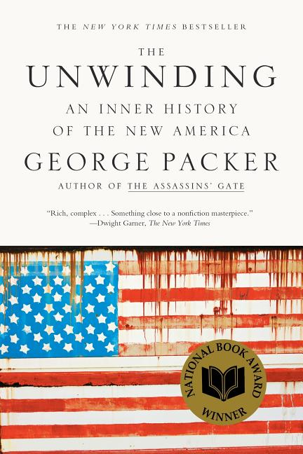 The Unwinding: An Inner History of the New America. George Packer.