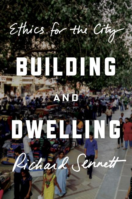 Building and Dwelling. Richard Sennett