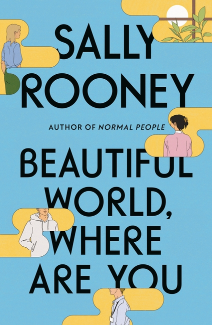 Beautiful World, Where Are You: A Novel. Sally Rooney.