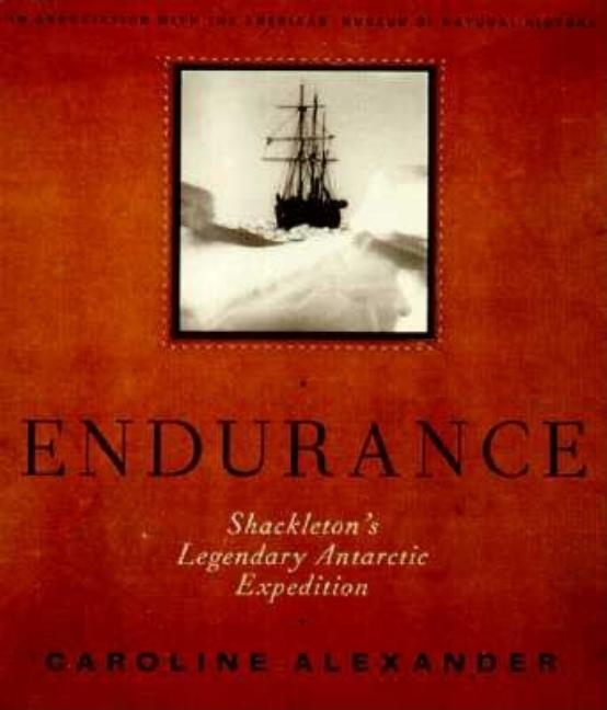 The Endurance: Shackleton's Legendary Antarctic Expedition. Caroline Alexander