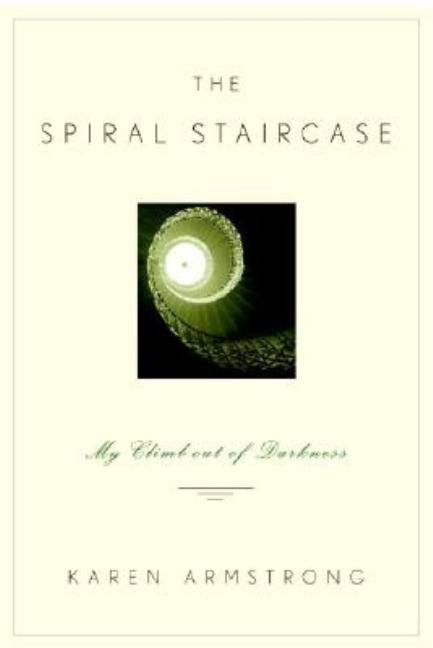 The Spiral Staircase: My Climb Out of Darkness. KAREN ARMSTRONG.
