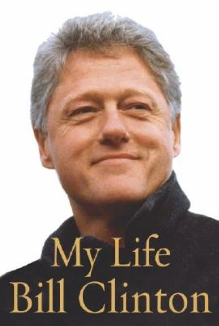 My Life. BILL CLINTON