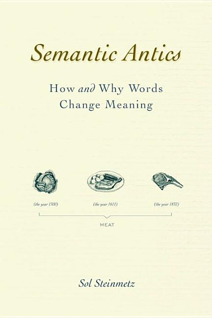 Semantic Antics: How and Why Words Change Meaning. Sol Steinmetz