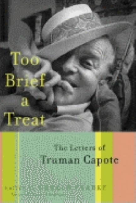 Too Brief a Treat: The Letters of Truman Capote. Truman Capote.