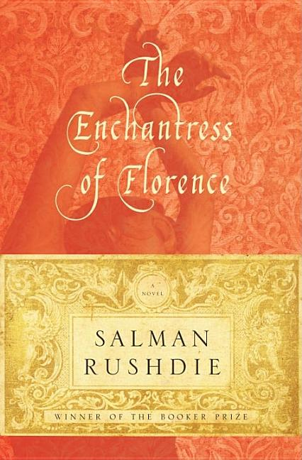 The Enchantress of Florence: A Novel. SALMAN RUSHDIE