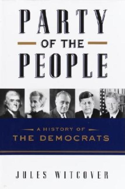 Party of the People: A History of the Democrats. Jules Witcover.