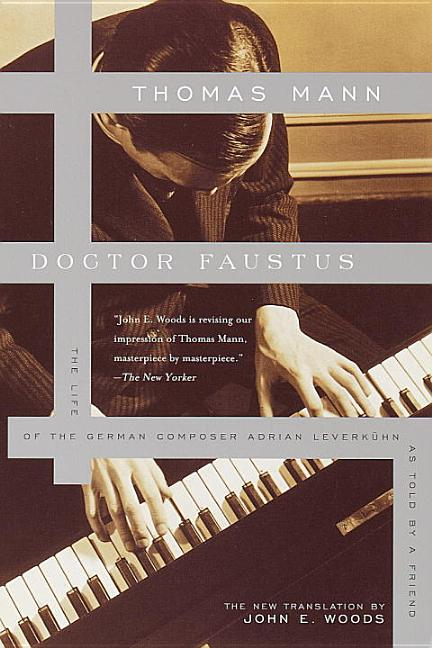 Doctor Faustus : The Life of the German Composer Adrian Leverkuhn As Told by a Friend. Thomas Mann.