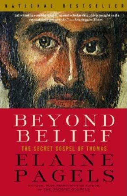 Beyond Belief: The Secret Gospel of Thomas (Vintage). ELAINE PAGELS