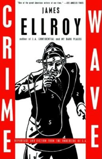 Crime Wave: Reportage and Fiction from the Underside of L.A. (Vintage Crime/Black Lizard). JAMES ELLROY.