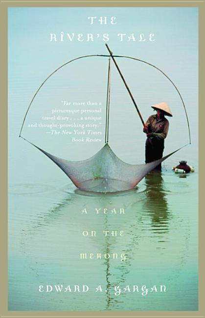 The River's Tale: A Year on the Mekong. EDWARD GARGAN
