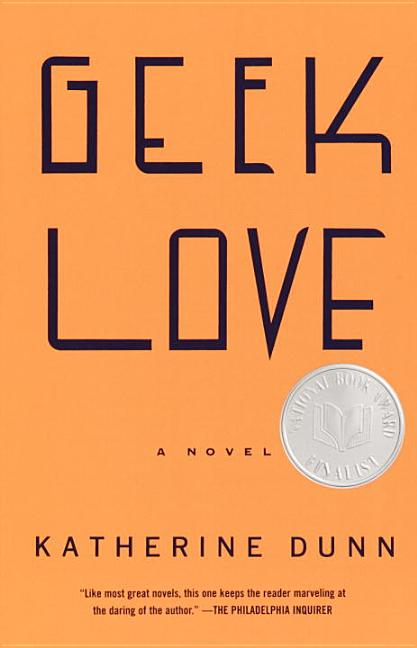 Geek Love: A Novel (Vintage Contemporaries). KATHERINE DUNN