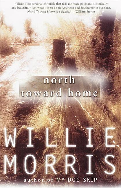 North Toward Home. WILLIE MORRIS