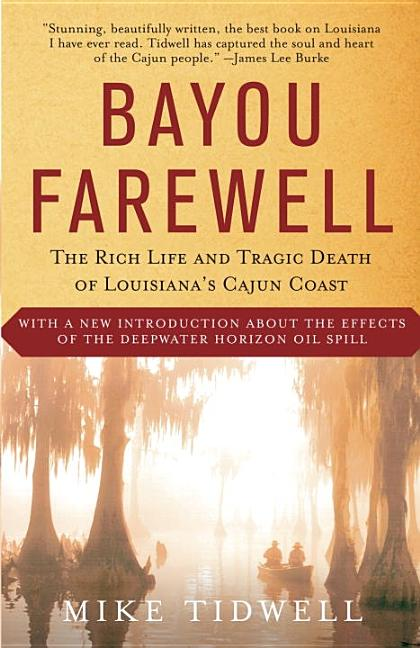 Bayou Farewell : The Rich Life and Tragic Death of Louisianas Cajun Coast. MIKE TIDWELL