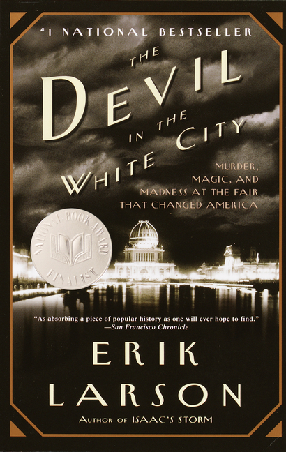 The Devil in the White City: Murder, Magic, and Madness at the Fair that Changed America (Vintage). ERIK LARSON.