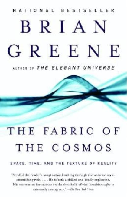 The Fabric of the Cosmos: Space, Time, and the Texture of Reality (Vintage). BRIAN GREENE