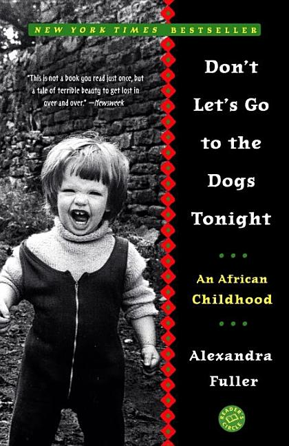 Don't Let's Go to the Dogs Tonight: An African Childhood. ALEXANDRA FULLER.