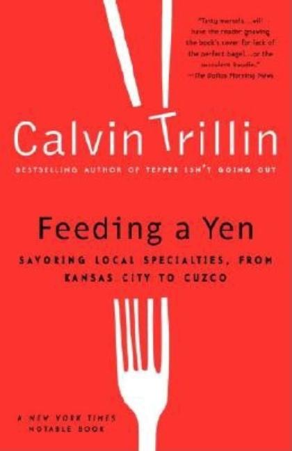 Feeding a Yen: Savoring Local Specialties, from Kansas City to Cuzco. CALVIN TRILLIN