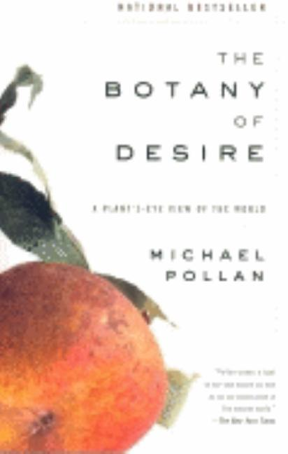 The Botany of Desire: A Plant's-Eye View of the World. MICHAEL POLLAN