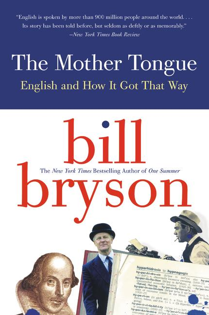 Mother Tongue : English & How It Got That Way. BILL BRYSON.