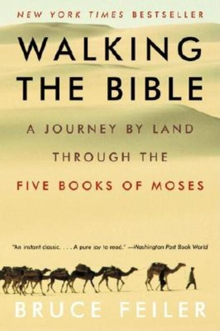 Walking the Bible: A Journey by Land Through the Five Books of Moses. BRUCE FEILER.