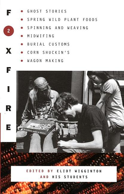Foxfire 2: Ghost Stories, Spring Wild Plant Foods, Spinning and Weaving, Midwifing, Burial...