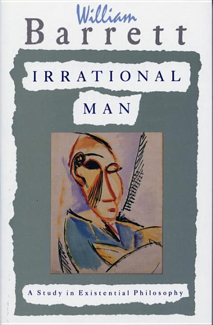 Irrational Man: A Study in Existential Philosophy. WILLIAM BARRETT.