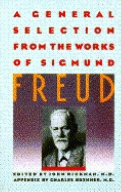 A General Selection from the Works of Sigmund Freud. Sigmund Freud, John Rickman, Charles...