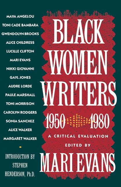 Black Women Writers (1950-1980): A Critical Evaluation. Mari Evans