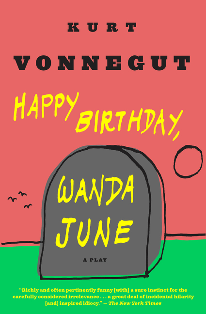 Happy Birthday, Wanda June. Kurt Vonnegut Jr