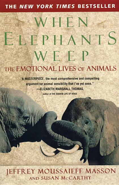 When Elephants Weep : The Emotional Lives of Animals. SUSAN MCCARTHY J. MOUSSAIEFF MASSON,...
