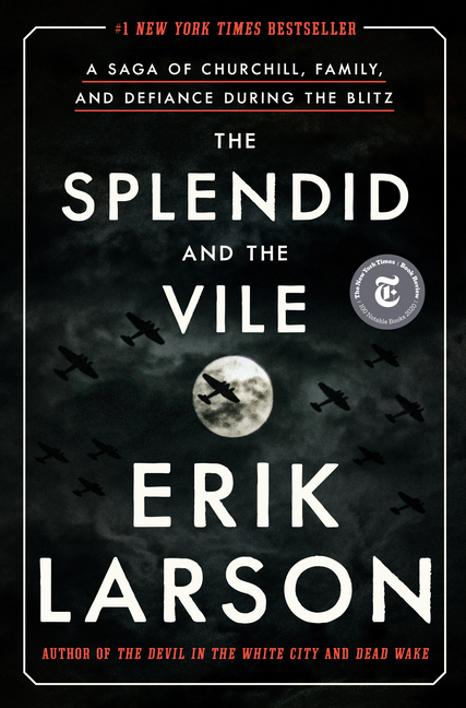 Splendid and the Vile: A Saga of Churchill, Family, and Defiance During the Blitz. Erik Larson