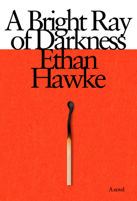 A Bright Ray of Darkness: A novel. Ethan Hawke.