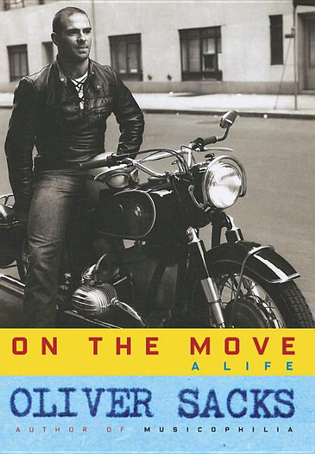 On the Move: A Life. Oliver Sacks