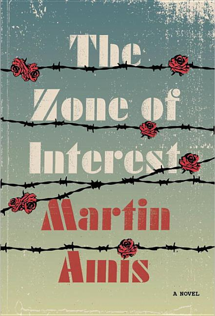 The Zone of Interest: A novel. Martin Amis