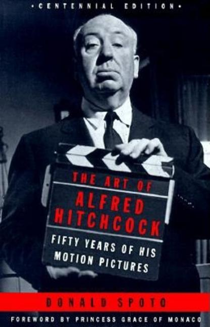 Art of Alfred Hitchcock: Fifty Years of His Motion Pictures. Donald Spoto