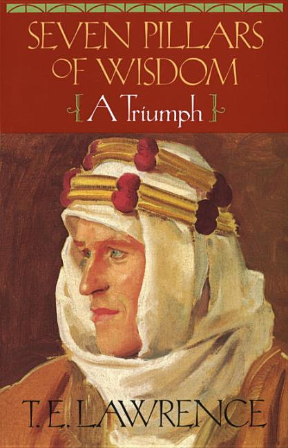 Seven Pillars of Wisdom : A Triumph. T. E. LAWRENCE