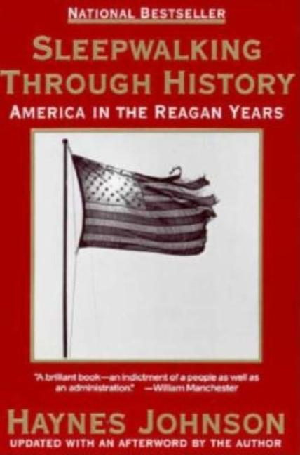 Sleepwalking Through History: America in the Reagan Years. HAYNES JOHNSON