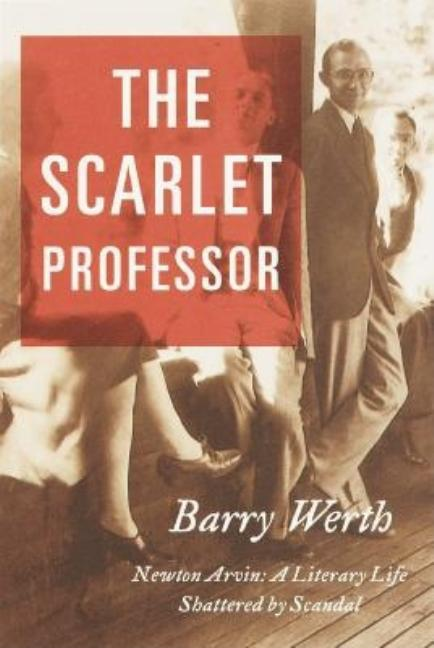 Scarlet Professor: Newton Arvin a Literary Life Shattered by Scandal. Barry Werth.